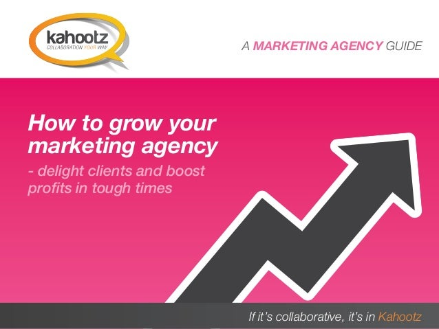 A MARKETING AGENCY GUIDEHow to grow yourmarketing agency- delight clients and boostprofits in tough timesA MARKETING AGENC...