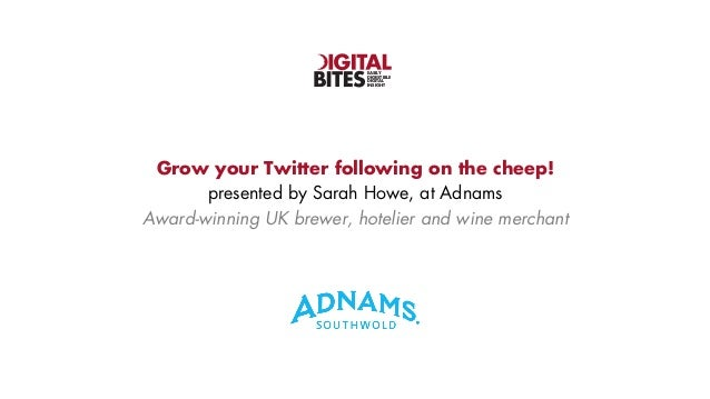 EASILY DIGESTIBLE DIGITAL INSIGHT  Grow your Twitter following on the cheep! presented by Sarah Howe, at Adnams Award-winn...