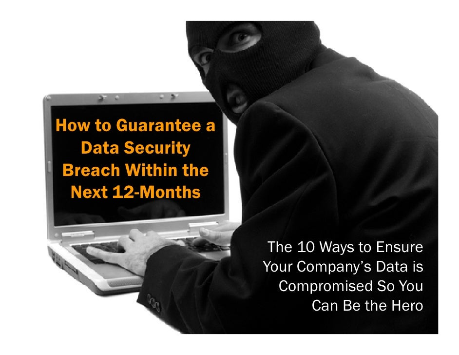 How to Guarantee a    Data Security  Breach Within the   Next 12-Months                        The 10 Ways to Ensure      ...