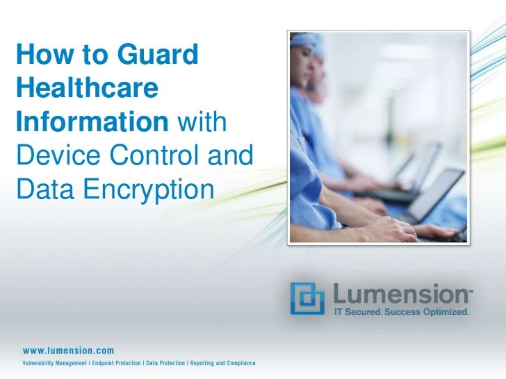 How to GuardHealthcareInformation withDevice Control andData Encryption