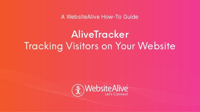 TM TM AliveTracker Tracking Visitors on Your Website A WebsiteAlive How-To Guide