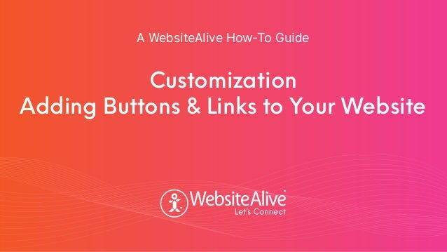 TM TM Customization Adding Buttons & Links to Your Website A WebsiteAlive How-To Guide