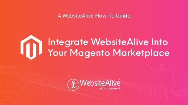 TM TM A WebsiteAlive How-To Guide Integrate WebsiteAlive Into Your Magento Marketplace