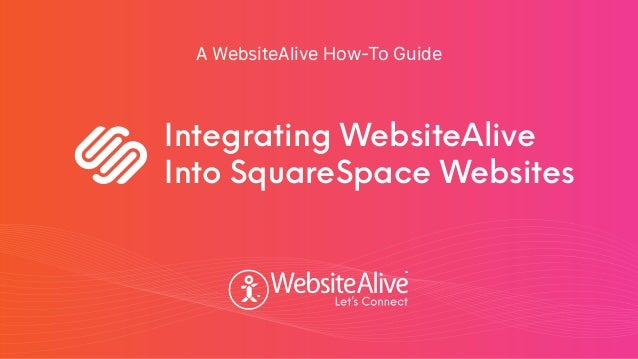 TM TM A WebsiteAlive How-To Guide Integrating WebsiteAlive Into SquareSpace Websites