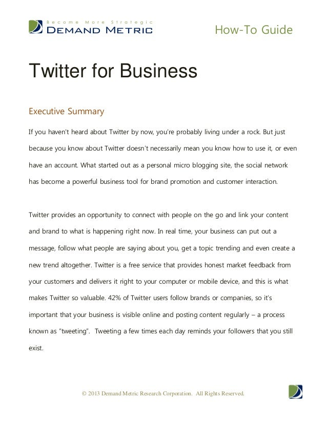 How-To Guide © 2013 Demand Metric Research Corporation. All Rights Reserved. Twitter for Business Executive Summary If you...