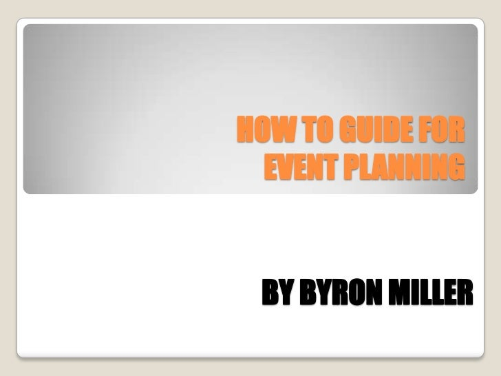 HOW TO GUIDE FOREVENT PLANNING<br />BY BYRON MILLER<br />