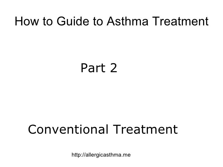 How to Guide to Asthma Treatment Part 2 Conventional Treatment http://allergicasthma.me