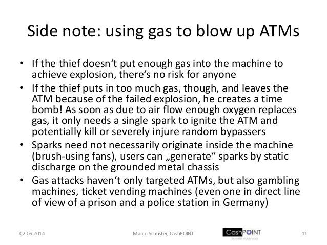 Side note: using gas to blow up ATMs • If the thief doesn't put enough gas into the machine to achieve explosion, there's ...