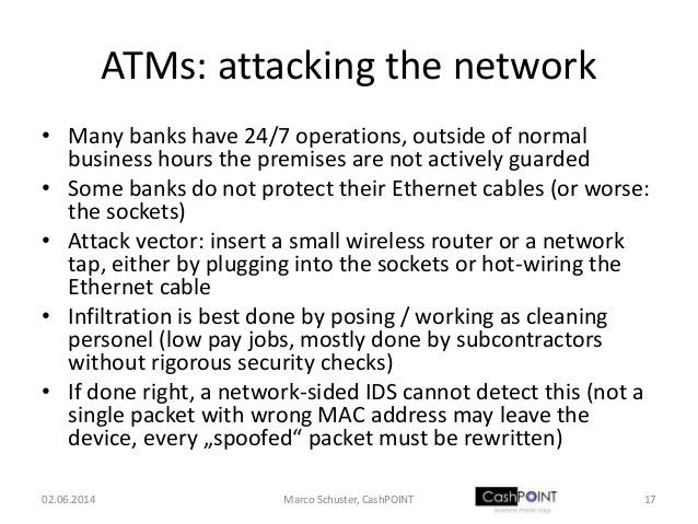 ATMs: attacking the network • Many banks have 24/7 operations, outside of normal business hours the premises are not activ...