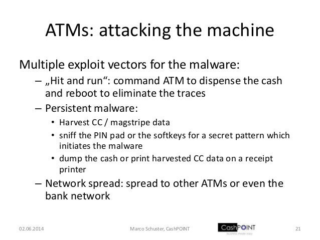 """ATMs: attacking the machine Multiple exploit vectors for the malware: – """"Hit and run"""": command ATM to dispense the cash an..."""