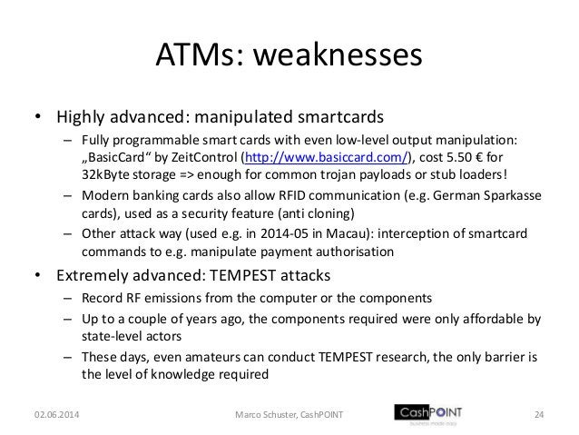 ATMs: weaknesses • Highly advanced: manipulated smartcards – Fully programmable smart cards with even low-level output man...