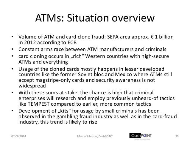 ATMs: Situation overview • Volume of ATM and card clone fraud: SEPA area approx. € 1 billion in 2012 according to ECB • Co...
