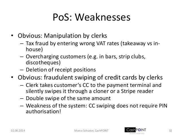 PoS: Weaknesses • Obvious: Manipulation by clerks – Tax fraud by entering wrong VAT rates (takeaway vs in- house) – Overch...