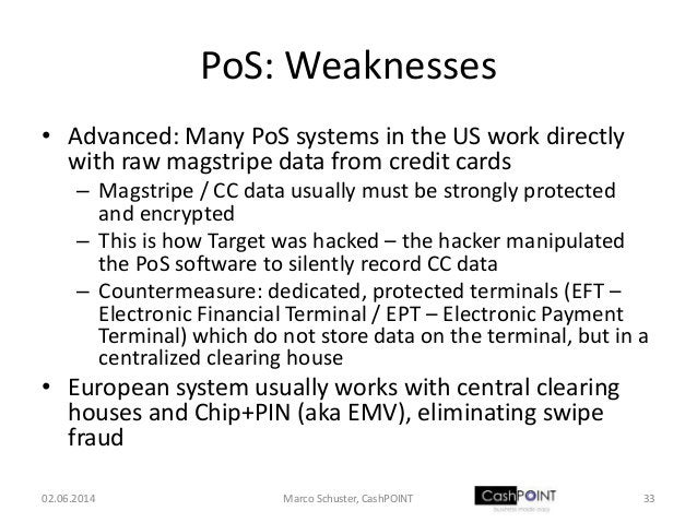 PoS: Weaknesses • Advanced: Many PoS systems in the US work directly with raw magstripe data from credit cards – Magstripe...