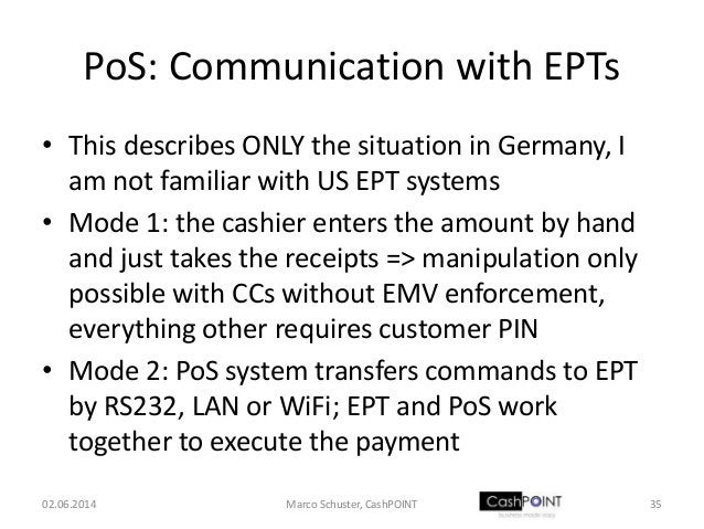 PoS: Communication with EPTs • This describes ONLY the situation in Germany, I am not familiar with US EPT systems • Mode ...