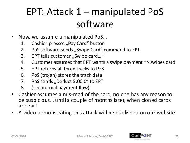 """EPT: Attack 1 – manipulated PoS software • Now, we assume a manipulated PoS… 1. Cashier presses """"Pay Card"""" button 2. PoS s..."""