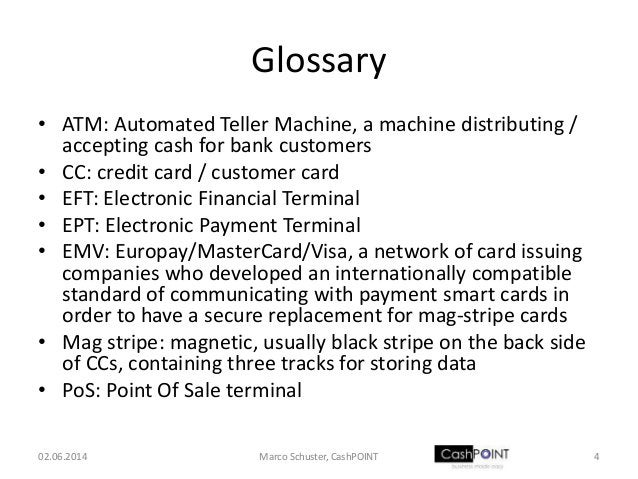 Glossary • ATM: Automated Teller Machine, a machine distributing / accepting cash for bank customers • CC: credit card / c...