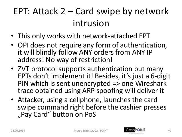 EPT: Attack 2 – Card swipe by network intrusion • This only works with network-attached EPT • OPI does not require any for...
