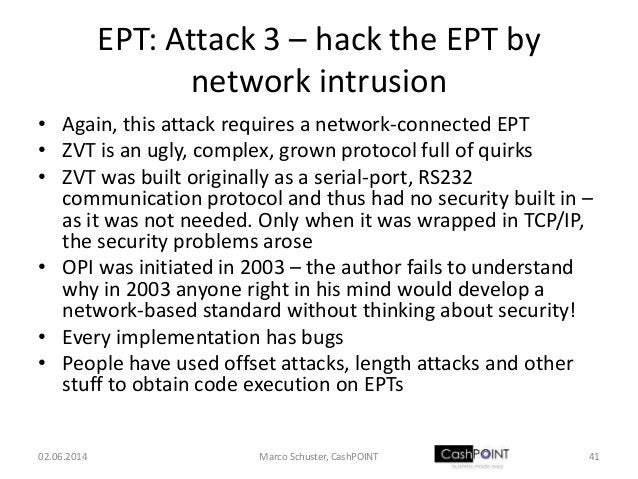 EPT: Attack 3 – hack the EPT by network intrusion • Again, this attack requires a network-connected EPT • ZVT is an ugly, ...