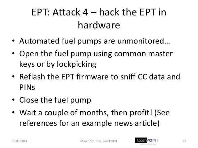 EPT: Attack 4 – hack the EPT in hardware • Automated fuel pumps are unmonitored… • Open the fuel pump using common master ...
