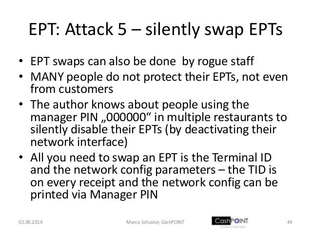 EPT: Attack 5 – silently swap EPTs • EPT swaps can also be done by rogue staff • MANY people do not protect their EPTs, no...