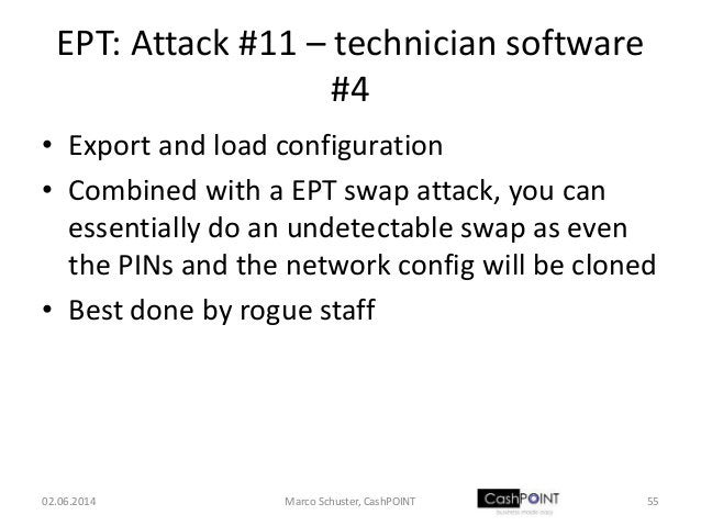 EPT: Attack #11 – technician software #4 • Export and load configuration • Combined with a EPT swap attack, you can essent...