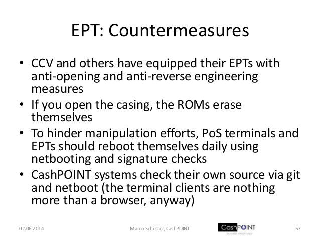 EPT: Countermeasures • CCV and others have equipped their EPTs with anti-opening and anti-reverse engineering measures • I...