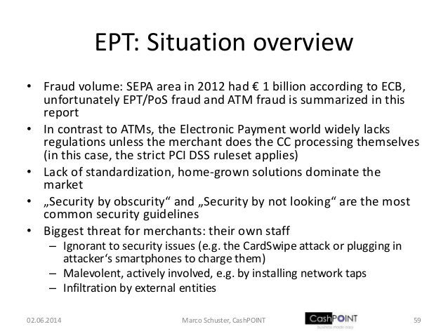 EPT: Situation overview • Fraud volume: SEPA area in 2012 had € 1 billion according to ECB, unfortunately EPT/PoS fraud an...