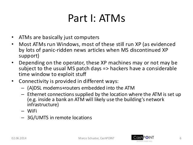 Part I: ATMs • ATMs are basically just computers • Most ATMs run Windows, most of these still run XP (as evidenced by lots...