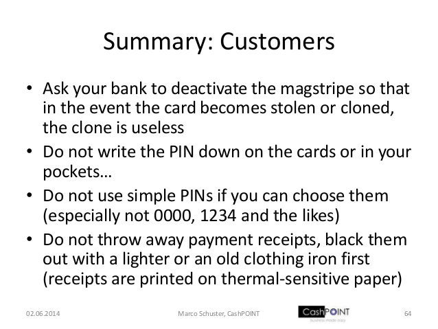 Summary: Customers • Ask your bank to deactivate the magstripe so that in the event the card becomes stolen or cloned, the...