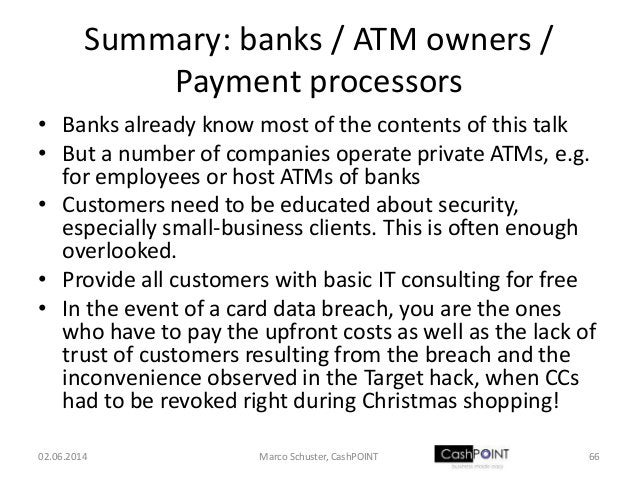 Summary: banks / ATM owners / Payment processors • Banks already know most of the contents of this talk • But a number of ...
