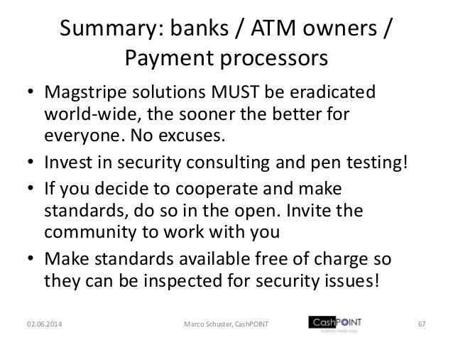 Summary: banks / ATM owners / Payment processors • Magstripe solutions MUST be eradicated world-wide, the sooner the bette...