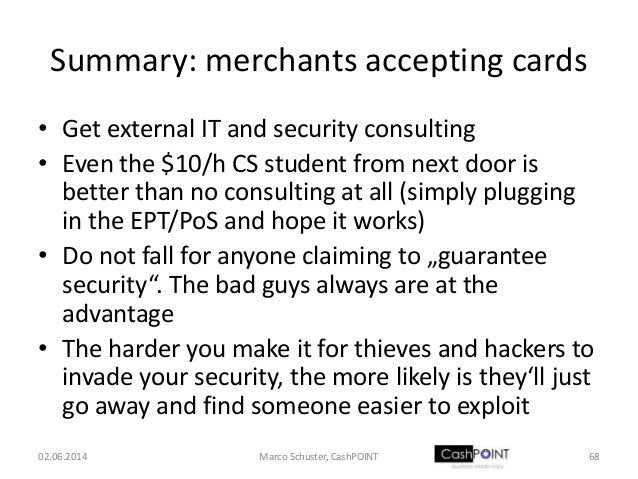 Summary: merchants accepting cards • Get external IT and security consulting • Even the $10/h CS student from next door is...