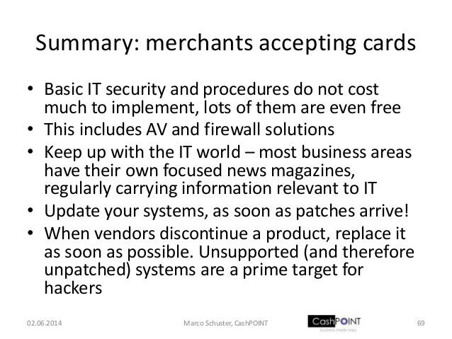 Summary: merchants accepting cards • Basic IT security and procedures do not cost much to implement, lots of them are even...