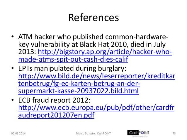 References • ATM hacker who published common-hardware- key vulnerability at Black Hat 2010, died in July 2013: http://bigs...