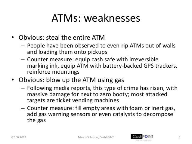 ATMs: weaknesses • Obvious: steal the entire ATM – People have been observed to even rip ATMs out of walls and loading the...