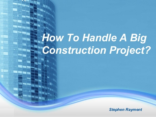 How To Handle A Big Construction Project? Stephen Rayment