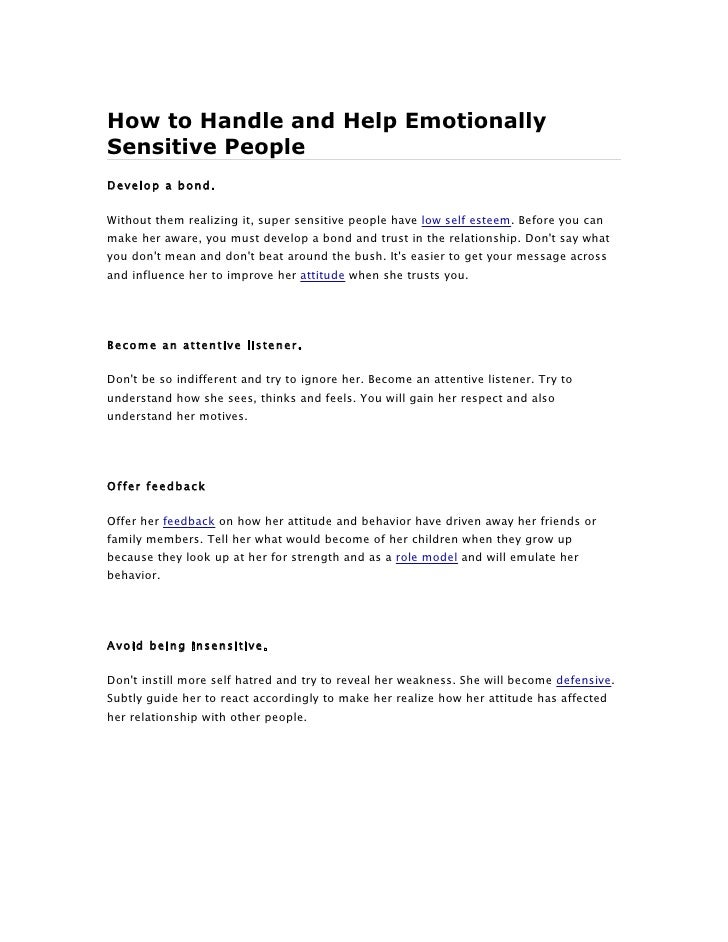 How to Handle and Help EmotionallySensitive PeopleDevelop a bond.Without them realizing it, super sensitive people have lo...