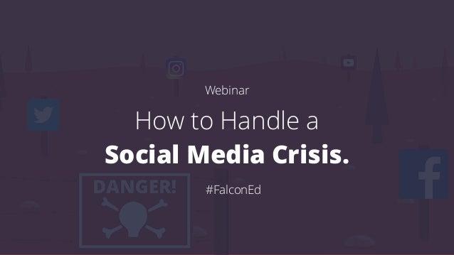 Webinar How to Handle a Social Media Crisis. #FalconEd
