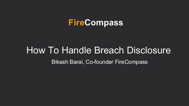 How To Handle Breach Disclosure FireCompass Bikash Barai, Co-founder FireCompass