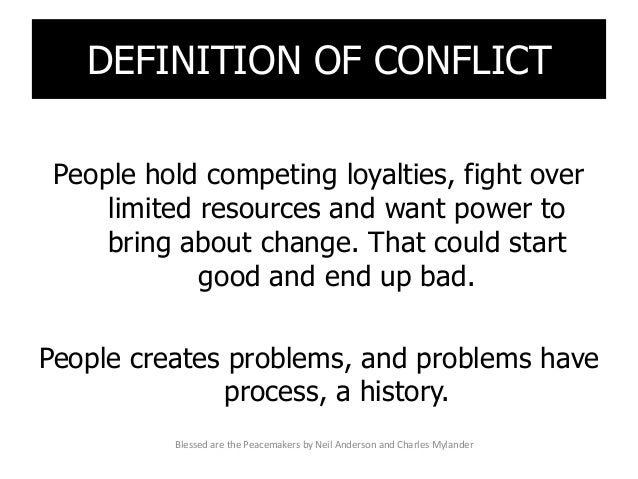 DEFINITION OF CONFLICT People hold competing loyalties, fight over limited resources and want power to bring about change....