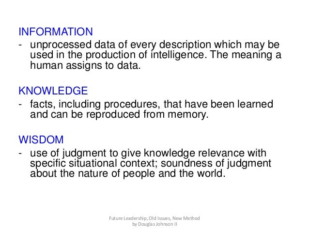 INFORMATION - unprocessed data of every description which may be used in the production of intelligence. The meaning a hum...