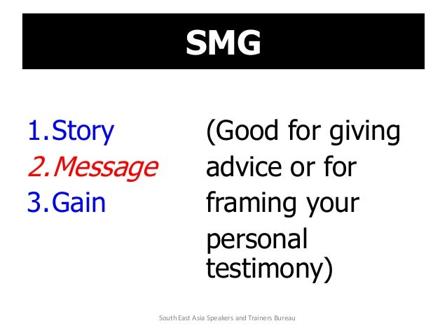 SMG 1.Story (Good for giving 2.Message advice or for 3.Gain framing your personal testimony) South East Asia Speakers and ...