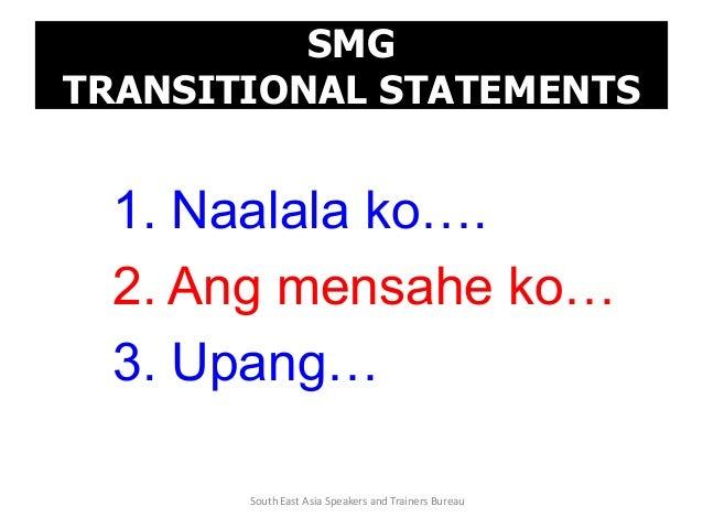 SMG TRANSITIONAL STATEMENTS 1. Naalala ko…. 2. Ang mensahe ko… 3. Upang… South East Asia Speakers and Trainers Bureau