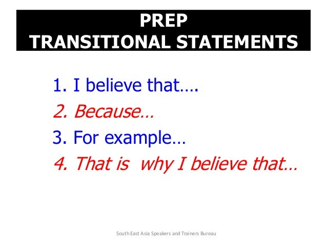 PREP TRANSITIONAL STATEMENTS 1. I believe that…. 2. Because… 3. For example… 4. That is why I believe that… South East Asi...