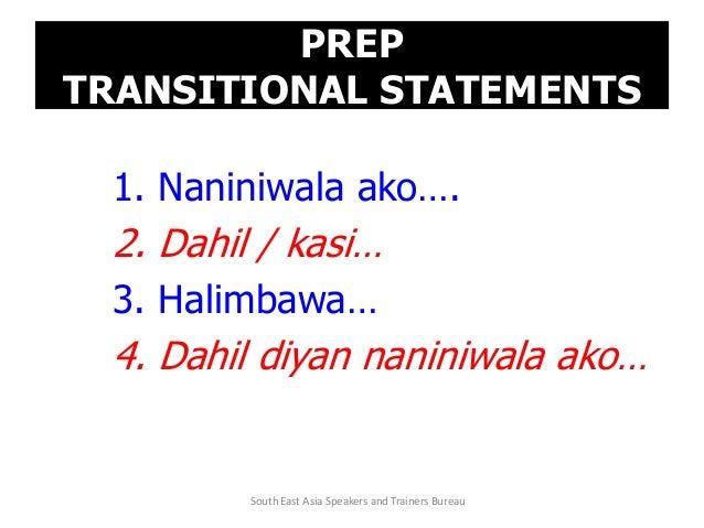 PREP TRANSITIONAL STATEMENTS 1. Naniniwala ako…. 2. Dahil / kasi… 3. Halimbawa… 4. Dahil diyan naniniwala ako… South East ...