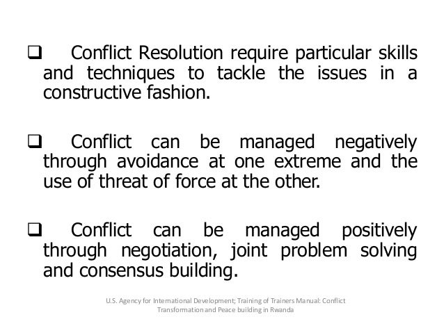  Conflict Resolution require particular skills and techniques to tackle the issues in a constructive fashion.  Conflict ...