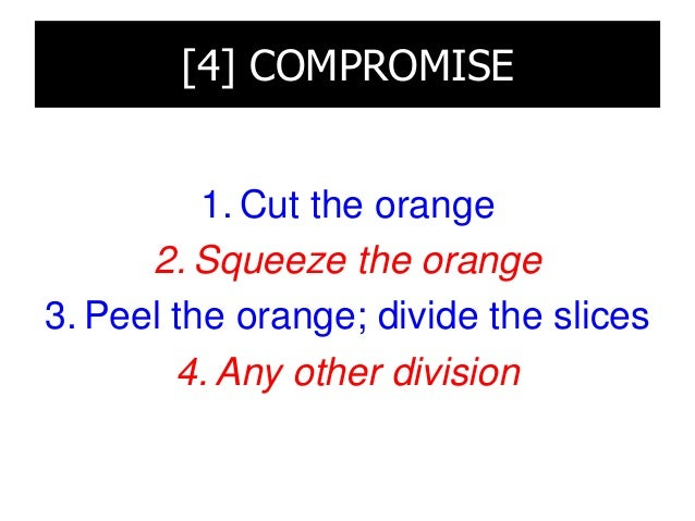 [5] TRANSCENDENCE 1. Get one more orange 2. Get more people to share the orange 3. Bake an orange cake, have a lottery, di...