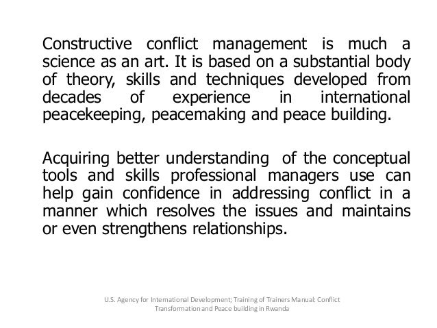 Constructive conflict management is much a science as an art. It is based on a substantial body of theory, skills and tech...