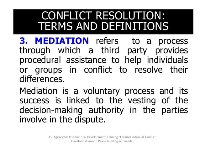 CONFLICT RESOLUTION: TERMS AND DEFINITIONS 3. MEDIATION is a voluntary process and its success is linked to the vesting of...